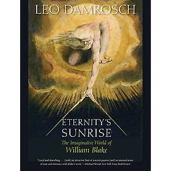 Eternity's Sunrise - The Imaginative World of William Blake by Leo Dam