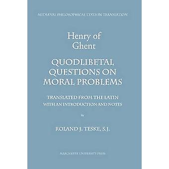 Henry of Ghent - Quodlibetal Questions on Moral Problems by Henry - Ro