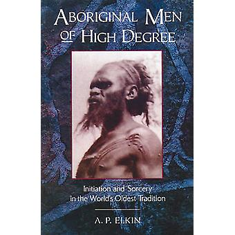 Aboriginal Men of High Degree - Initiation and Sorcery in the World's
