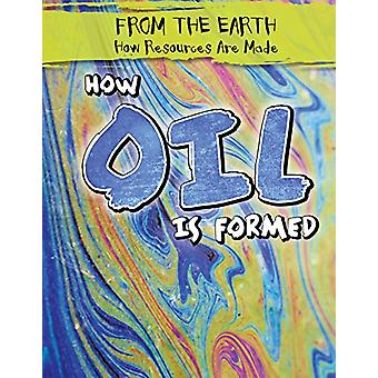 How Oil Is Formed by Kristen Rajczak Nelson - 9781482447248 Book