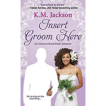 Insert Groom Here by K.M. Jackson - 9781496705686 Book