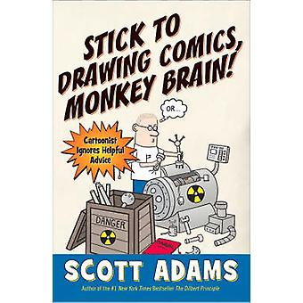 Stick to Drawing Comics - Monkey Brain! - Cartoonist Ignores Helpful A