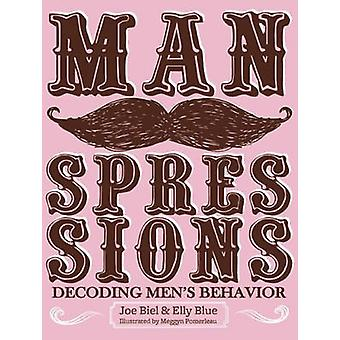 Manspressions - Decoding Men's Behavior by Joe Biel - Elly Blue - 9781