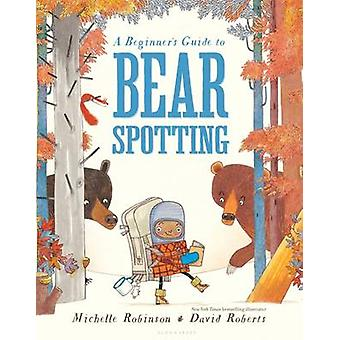 A Beginner's Guide to Bear Spotting by Michelle Robinson - David Robe