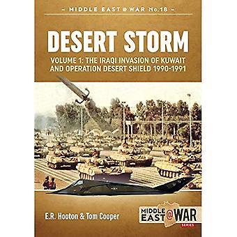 Desert Storm: Volume 1: the Iraqi Invasion of Kuwait & Operation Desert Shield 1990-1991 (Middle East@War)