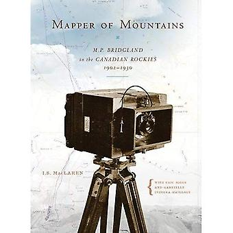 Mapper of Mountains : M. P. Bridgland in the Canadian Rockies, 1902-1930