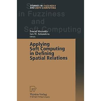 Applying Soft Computing in Defining Spatial Relations by Matsakis & Pascal
