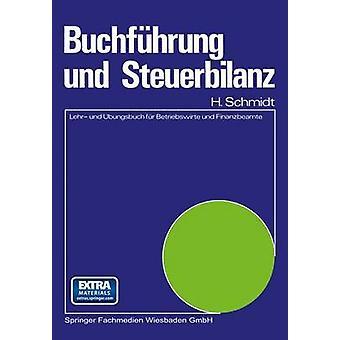 Buchfuhrung Und Steuerbilanz Lehr Und Ubungsbuch Fur Betriebswirte Und Finanzbeamte by Schmidt & Harald