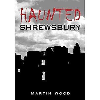 Shrewsbury (Haunted) heimgesucht (Haunted) (Haunted) (Haunted) [illustriert]