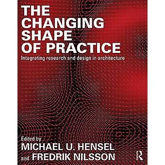 The Changing Shape of Practice by Michael U. Hensel & Fredrik Nilsson