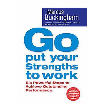 Allez mettre vos points forts au travail - Six étapes puissants pour atteindre encours