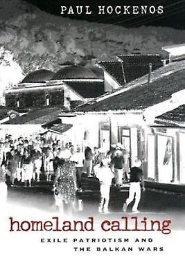 Homeland Calling - Exile Patriotism & the Balkan Wars by Paul Hockenos