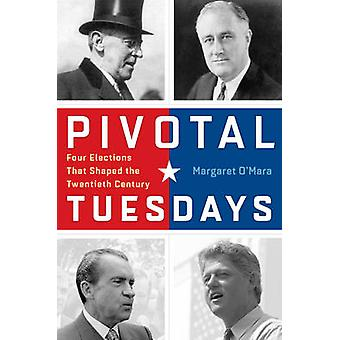 Pivotal Tuesdays - Four Elections That Shaped the Twentieth Century by