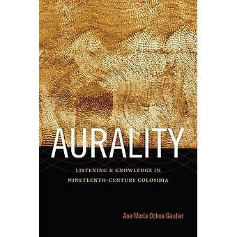 Aurality - à l'écoute et la connaissance en Colombie du XIXe siècle par A