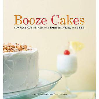 Booze Cakes by Krystina Castella - Terry Lee Stone - 9781594744235 Bo