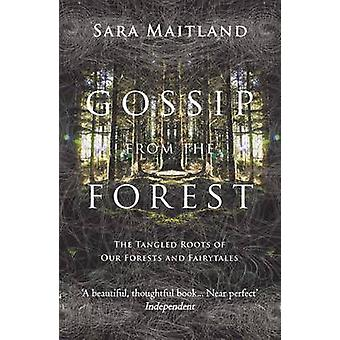Gossip from the Forest - The Tangled Roots of Our Forests and Fairytal