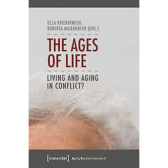 The Ages of Life - Living and Aging in Conflict? by Ulla Kriebernegg -