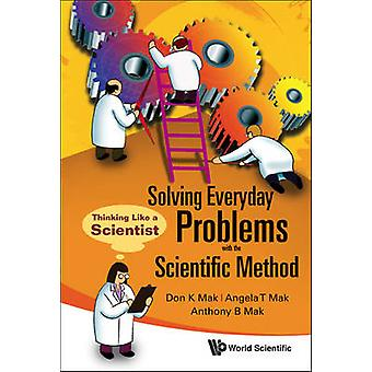 Solving Everyday Problems with the Scientific Method - Thinking Like a