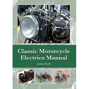Classic Motorcycle Electrics Manual by James Smith - 9781847979957 Bo