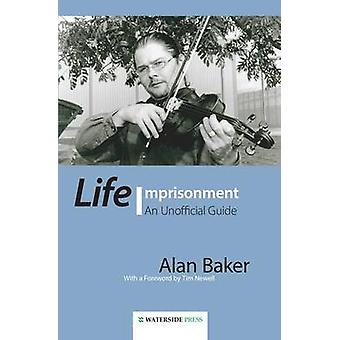 Life Imprisonment - An Unofficial Guide by Alan Baker - 9781904380931