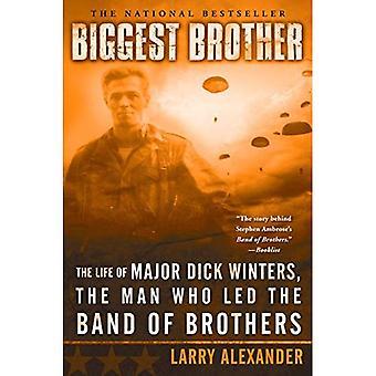 Grootste broer: Het leven van majoor Dick Winters, de Man die onder leiding van de Band van broers