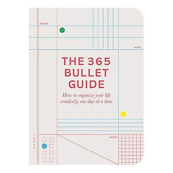 The 365 Bullet Guide: How to organize your life creatively, one day at a time