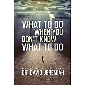 Que faire lorsque vous ne savez pas quoi faire