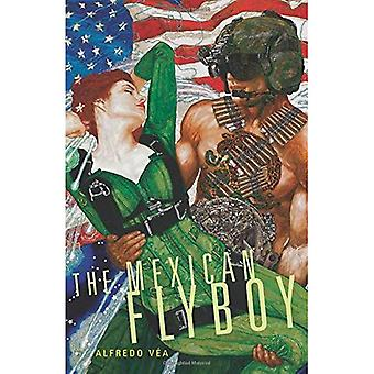 The Mexican Flyboy (Chicana and Chicano Visions of the Americas)