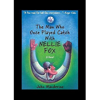 The Man Who Once Played Catch with Nellie Fox: A Novel