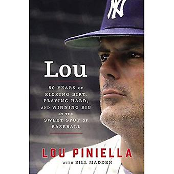 Lou: Fifty Years of Kicking Dirt, Playing Hard,� and Winning Big in the Sweet Spot of Baseball