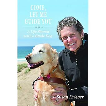 Come, Let Me Guide You: A� Life Shared with a Guide Dog (New Directions in the� Human-Animal Bond)