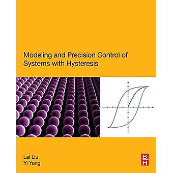 Modeling and Precision Control of Systems with Hysteresis by Liu & Lei