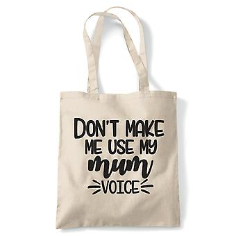Don't Make Me Mum Voice, Tote Bag | Reusable Shopping Cotton Canvas Long Handled Natural Easy Carry Shopper Eco-Friendly Fashion | Gym Book Bag Birthday Present Unisex Gift Him Her | Multiple Colours