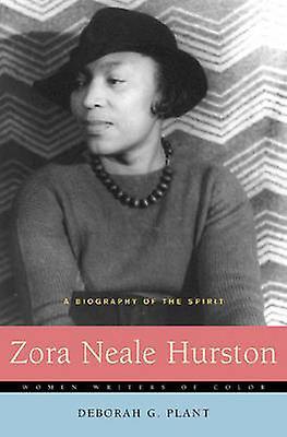 Zora Neale Hurston A Biography of the Spirit by Plant & Deborah