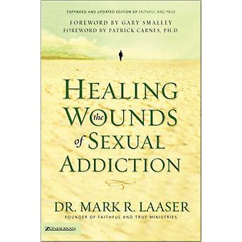 Healing the Wounds of Sexual Addiction by Laaser & Mark