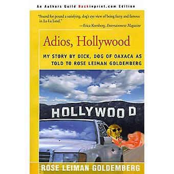 Adios Hollywood My Story by Dick Dog of Oaxaca by Goldemberg & Rose Lieman