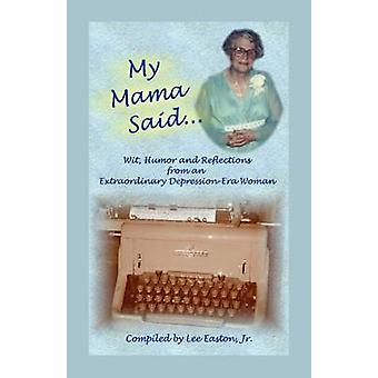 My Mama Said Wit Humor and Reflections from an Extraordinary DepressionEra Woman by Easton Jr & Lee