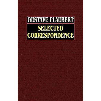 Gustave Flaubert selezionato corrispondenza con uno studio intimo dell'autore da Flaubert & Gustave