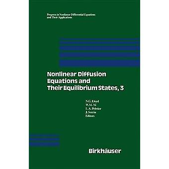 Nonlinear Diffusion Equations and Their Equilibrium States 3  Proceedings from a Conference held August 2029 1989 in Gregynog Wales by Lloyd & N.G