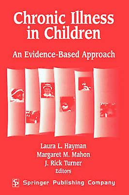 Chronic Illness in Children An Evidence Based Approach by Hayman & Laura