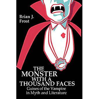 Het Monster met de duizend gezichten gedaanten van de vampier in mythe en literatuur door Frost & Brian J.
