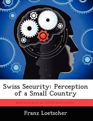 Swiss Security Perception of a petit Country by Loetscher & Franz