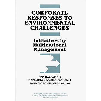 Corporate Responses to Environmental Challenges Initiatives by Multinational Management by Rappaport & Ann