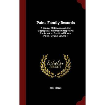 Paine Family Records A Journal Of Genealogical And Biographical Information Respecting The American Families Of Payne Paine Payn c Volume 1 by Anonymous