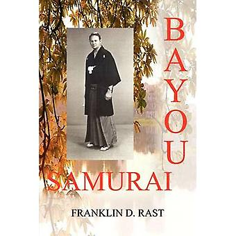 Bayou Samurai by Rast & Franklin D.