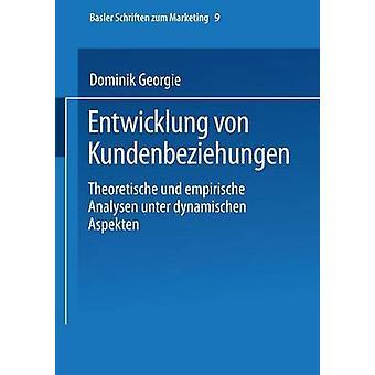 Entwicklung von Kundenbeziehungen Theoretische und empirische Analysen unter dynamischen sich par Georgi & Dominik