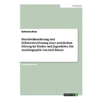 Fremdwahrnehmung und Selbstwahrnehmung einer autistischen Strung im Kindes und Jugendalter. Zur Autobiographie von Axel Brauns por Rose y Katharina