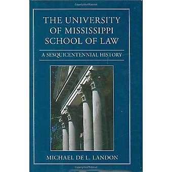 The University of Mississippi School of Law - A Sesquicentennial Histo