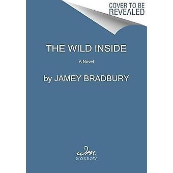 The Wild Inside by Jamey Bradbury - 9780062741998 Book