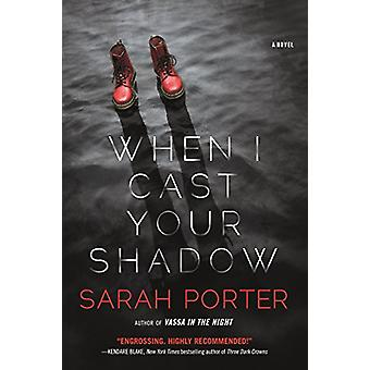 When I Cast Your Shadow by Sarah Porter - 9780765380562 Book